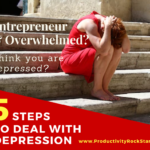 Entrepreneur & Overwhelmed? 5 Steps to Deal with Depression